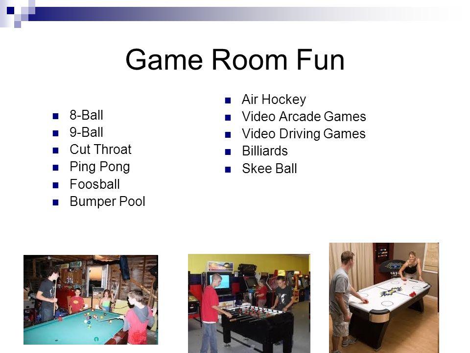 Game Room Fun 8-Ball 9-Ball Cut Throat Ping Pong Foosball Bumper Pool Air Hockey Video Arcade Games Video Driving Games Billiards Skee Ball