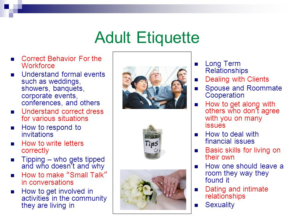 Adult Etiquette Correct Behavior For the Workforce Understand formal events such as weddings, showers, banquets, corporate events, conferences, and ot