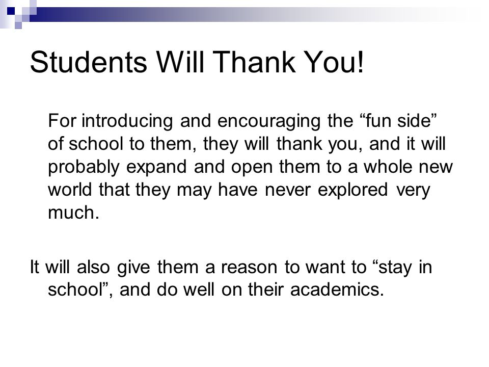 """Students Will Thank You! For introducing and encouraging the """"fun side"""" of school to them, they will thank you, and it will probably expand and open t"""
