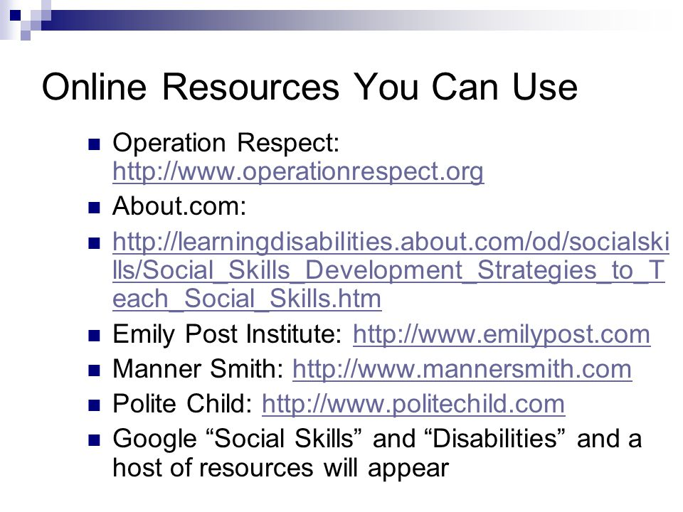 Online Resources You Can Use Operation Respect: http://www.operationrespect.org http://www.operationrespect.org About.com: http://learningdisabilities
