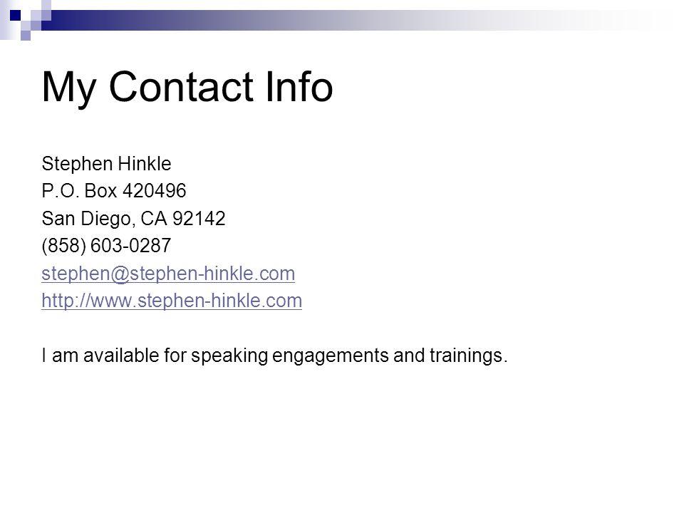 My Contact Info Stephen Hinkle P.O. Box 420496 San Diego, CA 92142 (858) 603-0287 stephen@stephen-hinkle.com http://www.stephen-hinkle.com I am availa