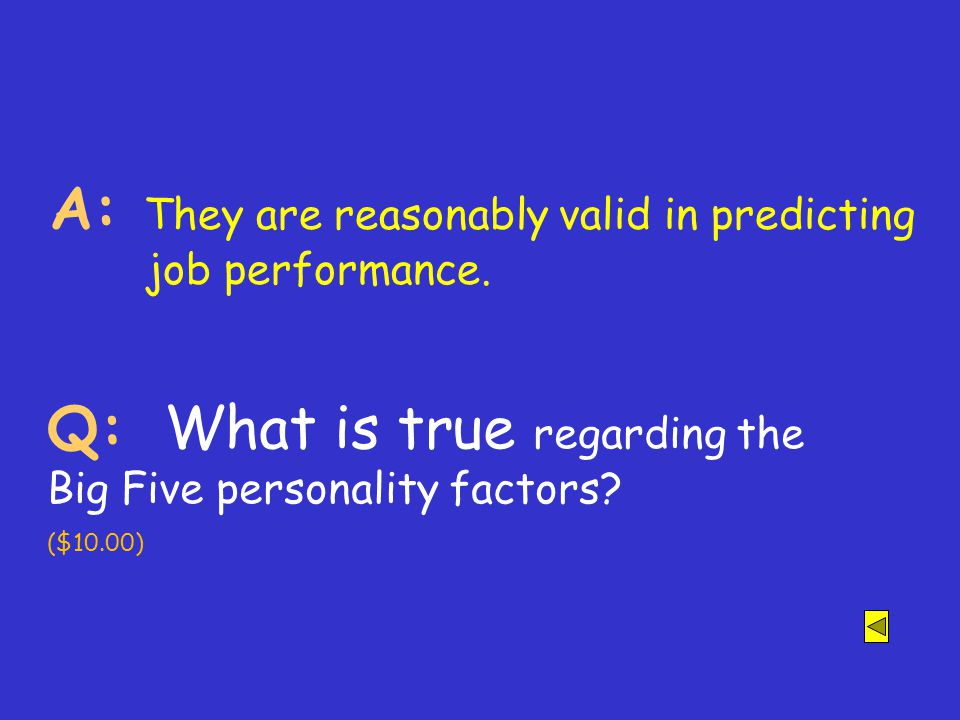 A: Conscientiousness. Q: This personality trait is associated with better performance, higher job satisfaction, and lower adaptability on the job. ($5
