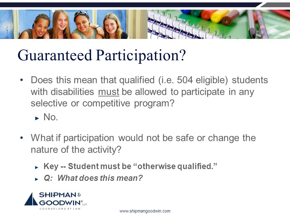 www.shipmangoodwin.com Guaranteed Participation? Does this mean that qualified (i.e. 504 eligible) students with disabilities must be allowed to parti