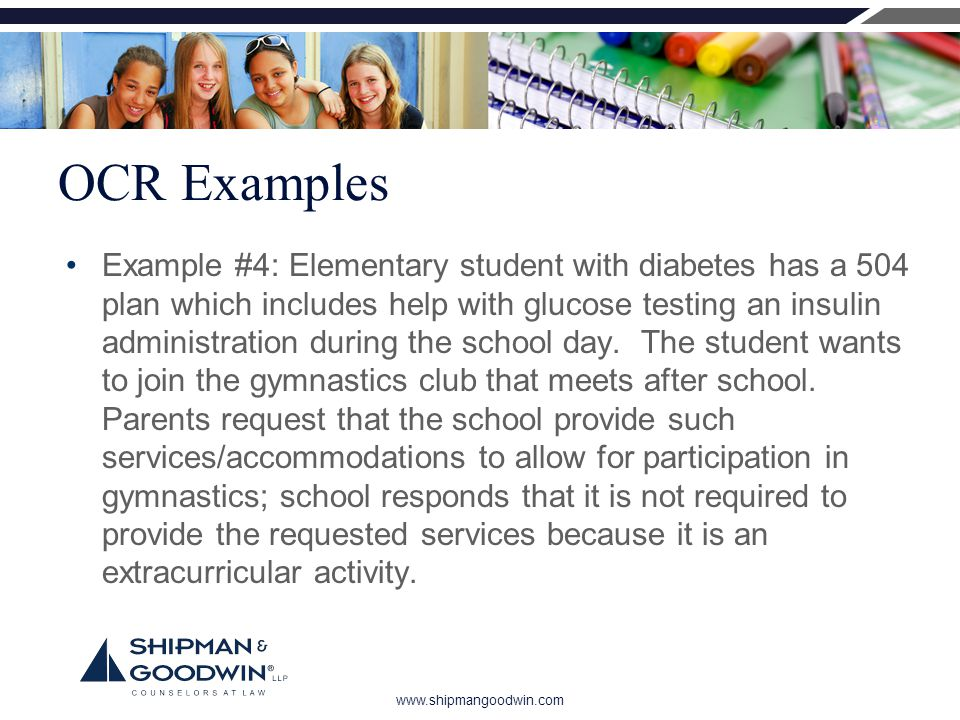 www.shipmangoodwin.com OCR Examples Example #4: Elementary student with diabetes has a 504 plan which includes help with glucose testing an insulin administration during the school day.