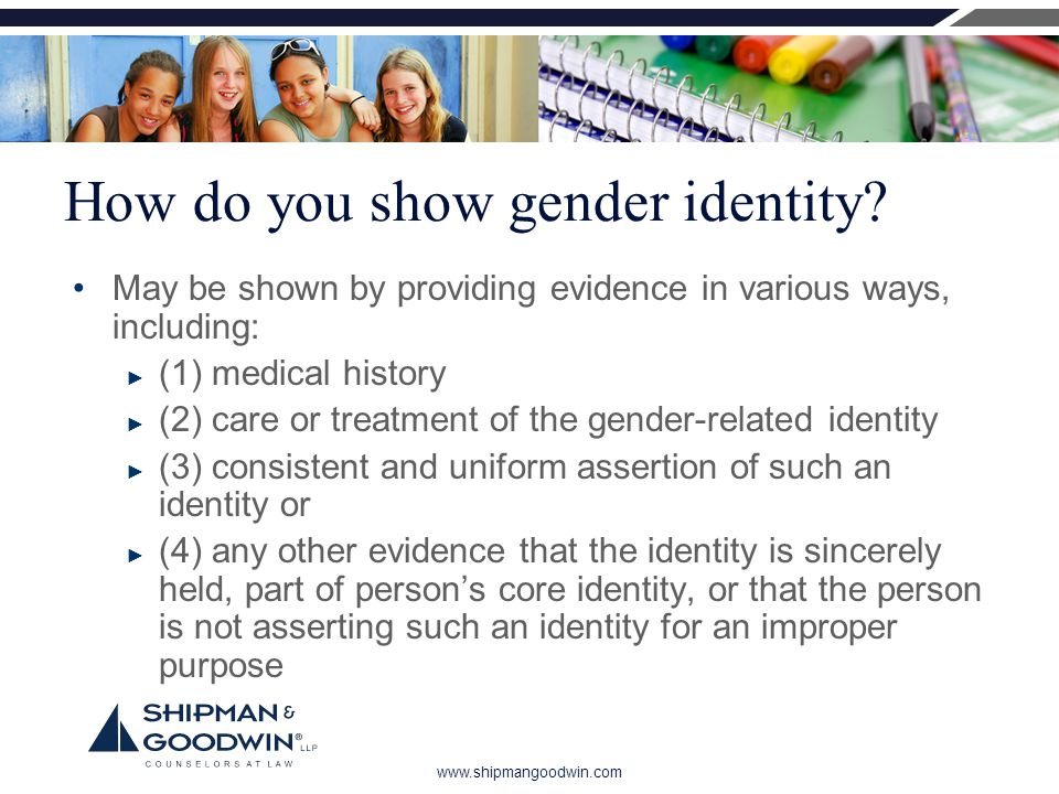 www.shipmangoodwin.com How do you show gender identity? May be shown by providing evidence in various ways, including: ► (1) medical history ► (2) car