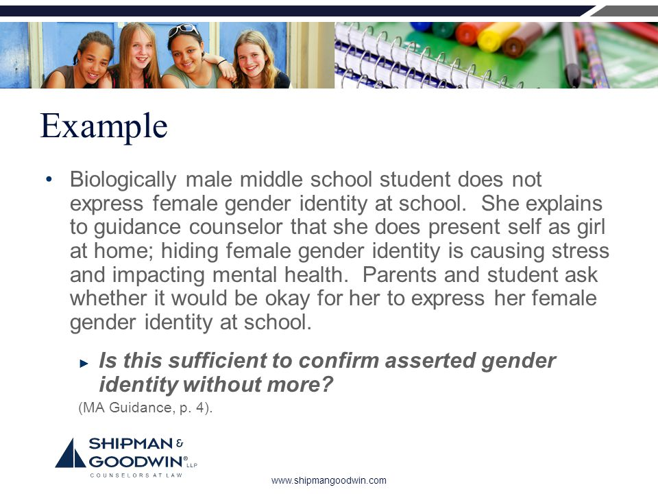 www.shipmangoodwin.com Example Biologically male middle school student does not express female gender identity at school.