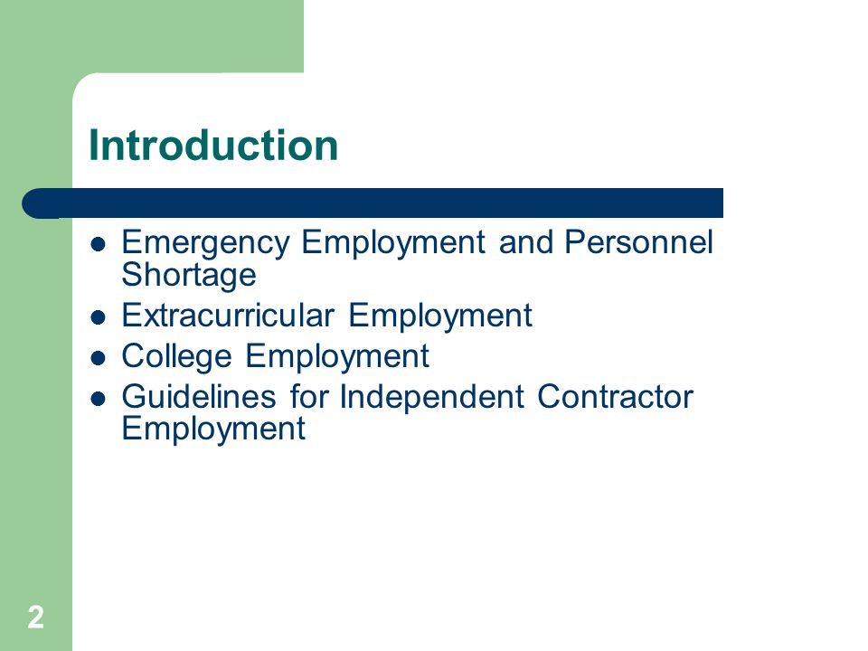 2 Introduction Emergency Employment and Personnel Shortage Extracurricular Employment College Employment Guidelines for Independent Contractor Employment