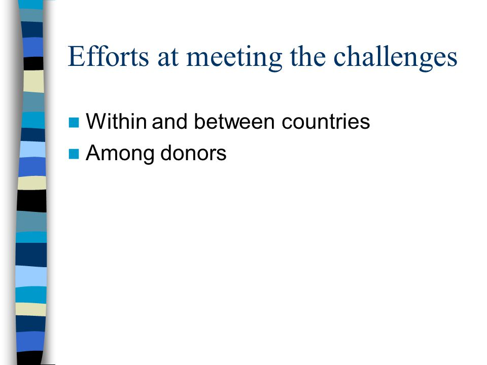 Efforts at meeting the challenges Within and between countries Among donors