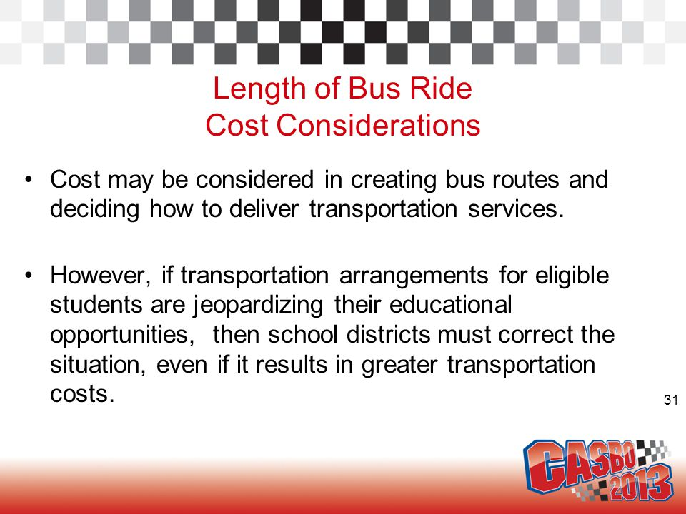 31 Length of Bus Ride Cost Considerations Cost may be considered in creating bus routes and deciding how to deliver transportation services. However,