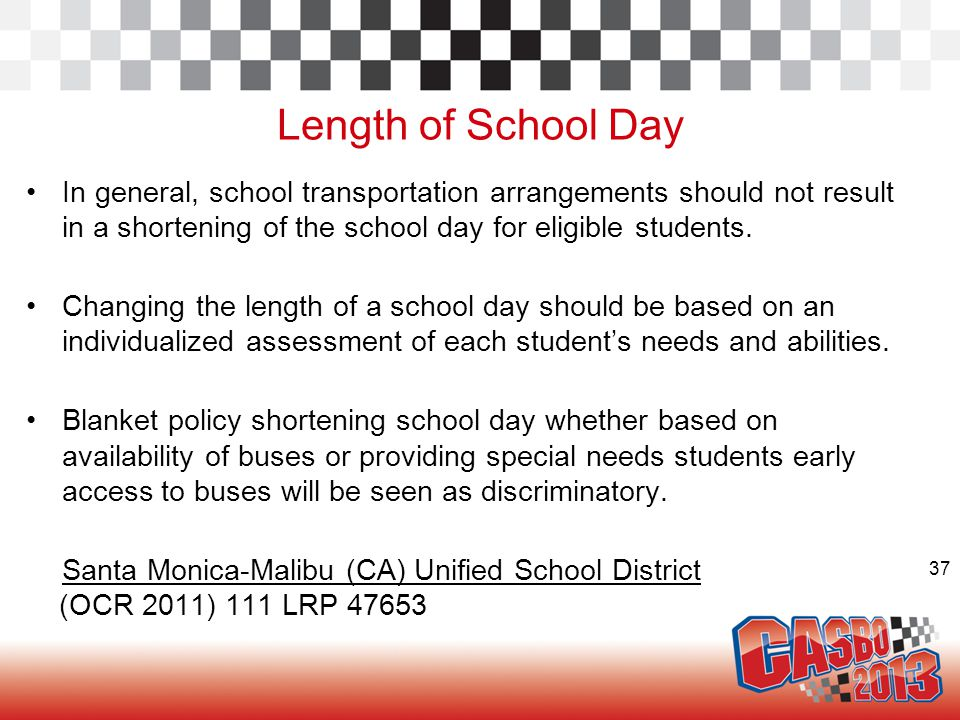 37 Length of School Day In general, school transportation arrangements should not result in a shortening of the school day for eligible students. Chan