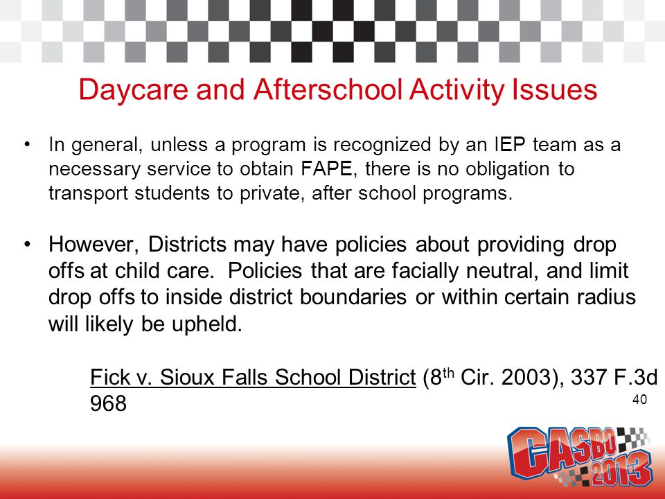 40 Daycare and Afterschool Activity Issues In general, unless a program is recognized by an IEP team as a necessary service to obtain FAPE, there is n