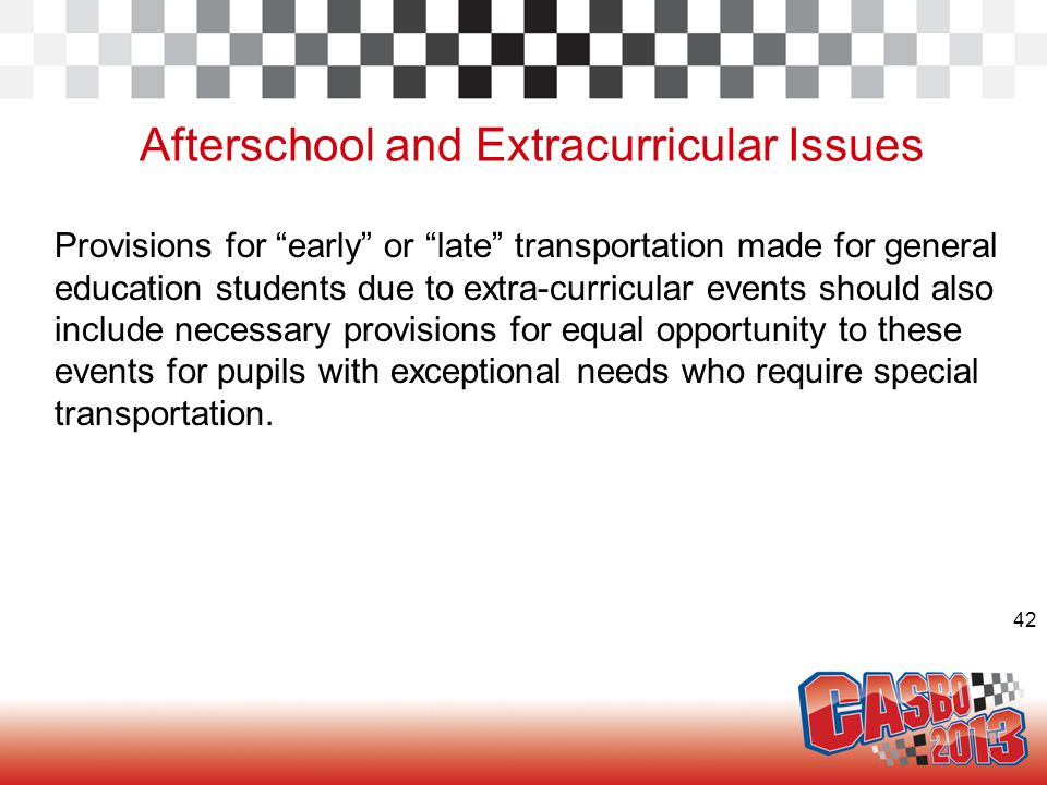 "42 Afterschool and Extracurricular Issues Provisions for ""early"" or ""late"" transportation made for general education students due to extra-curricular"