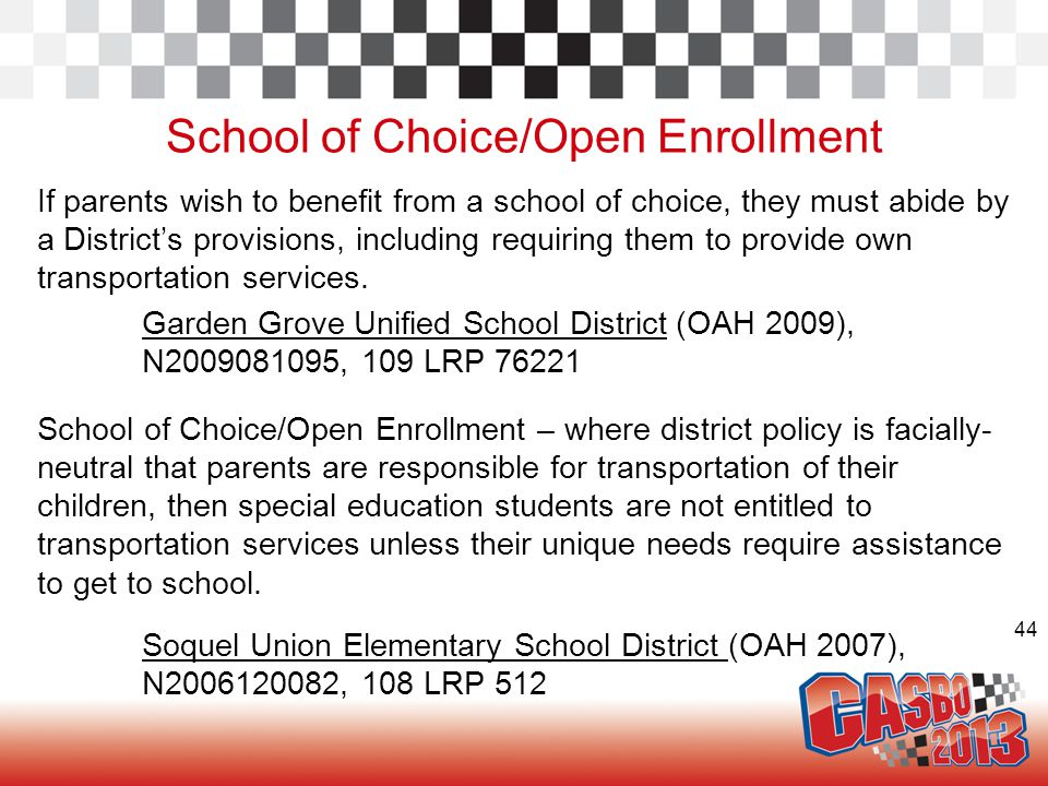 44 School of Choice/Open Enrollment If parents wish to benefit from a school of choice, they must abide by a District's provisions, including requiring them to provide own transportation services.