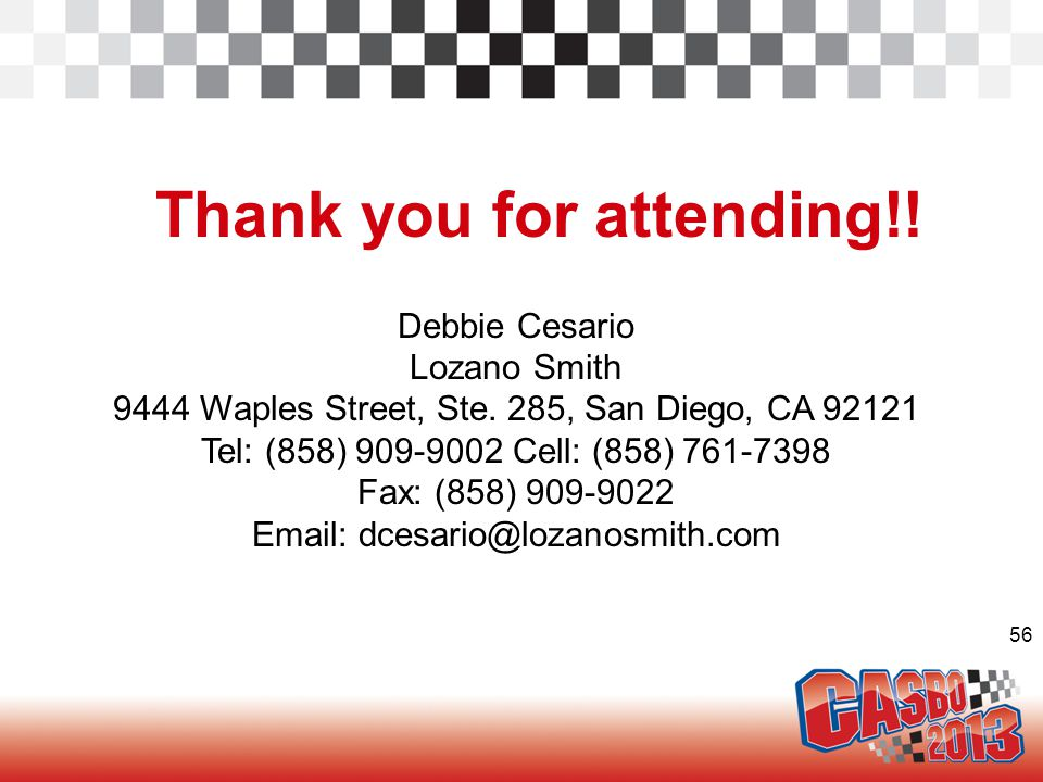 56 Thank you for attending!! Debbie Cesario Lozano Smith 9444 Waples Street, Ste. 285, San Diego, CA 92121 Tel: (858) 909-9002 Cell: (858) 761-7398 Fa