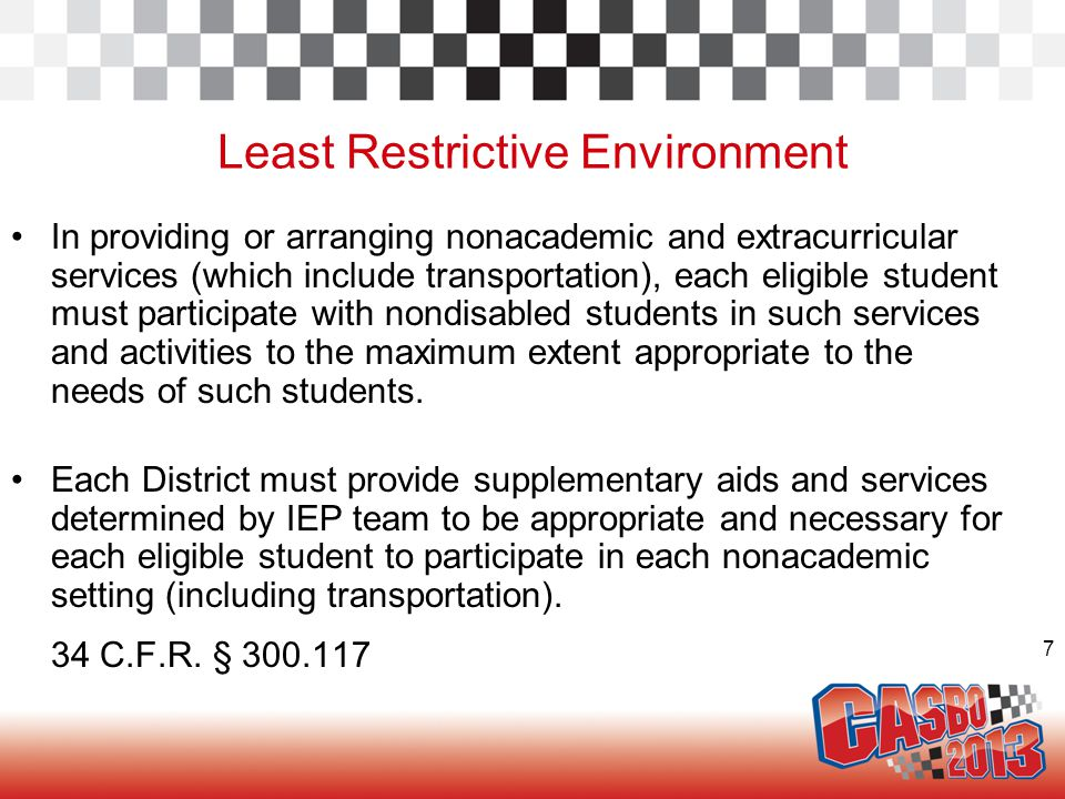7 Least Restrictive Environment In providing or arranging nonacademic and extracurricular services (which include transportation), each eligible stude