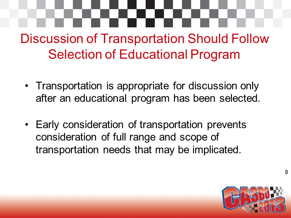 9 Discussion of Transportation Should Follow Selection of Educational Program Transportation is appropriate for discussion only after an educational p
