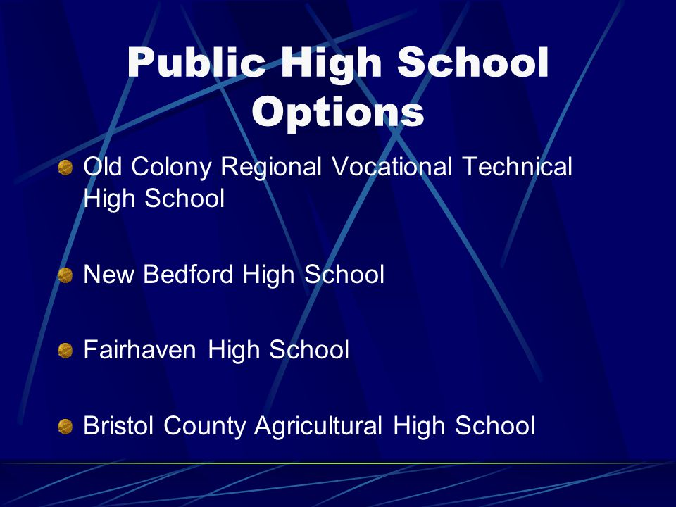 Public High School Options Old Colony Regional Vocational Technical High School New Bedford High School Fairhaven High School Bristol County Agricultural High School