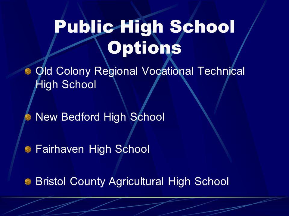 Public High School Options Old Colony Regional Vocational Technical High School New Bedford High School Fairhaven High School Bristol County Agricultu