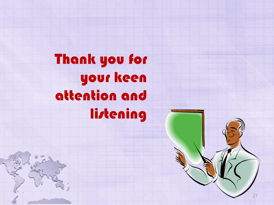 21 Thank you for your keen attention and listening