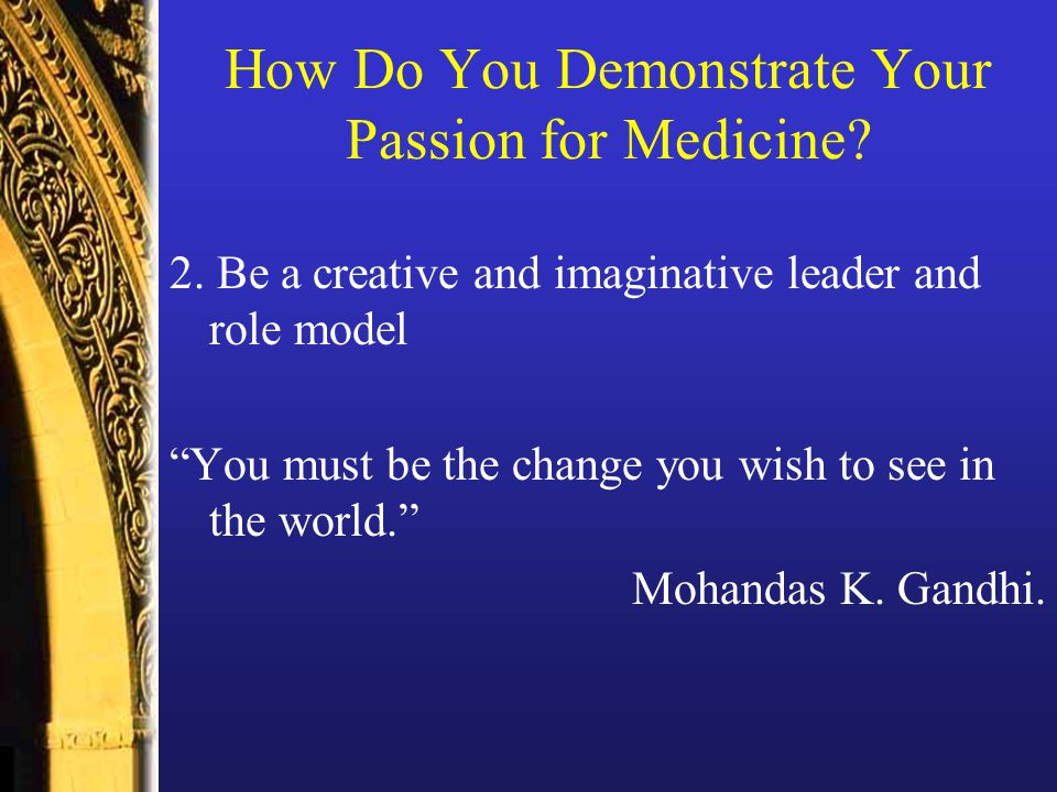 How Do You Demonstrate Your Passion for Medicine. 2.