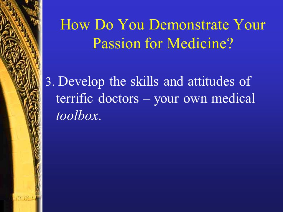 How Do You Demonstrate Your Passion for Medicine. 3.