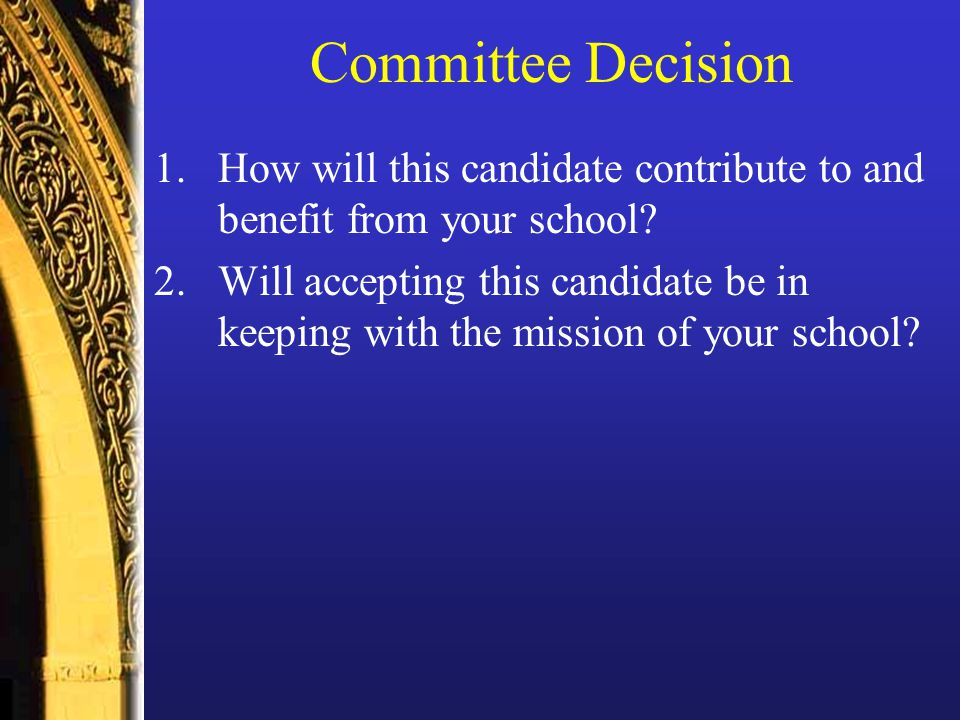 Committee Decision 1.How will this candidate contribute to and benefit from your school.