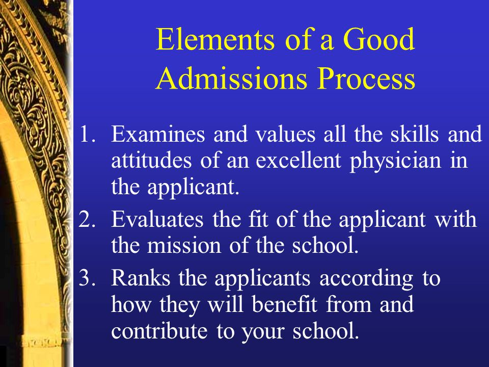Elements of a Good Admissions Process 1.Examines and values all the skills and attitudes of an excellent physician in the applicant.
