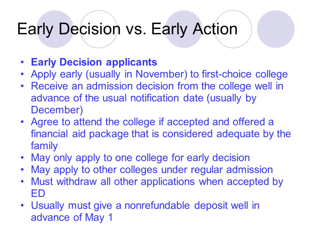 Early Decision vs. Early Action Early Decision applicants Apply early (usually in November) to first-choice college Receive an admission decision from