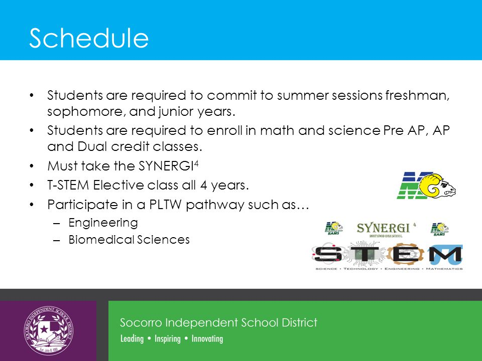 Schedule Students are required to commit to summer sessions freshman, sophomore, and junior years. Students are required to enroll in math and science
