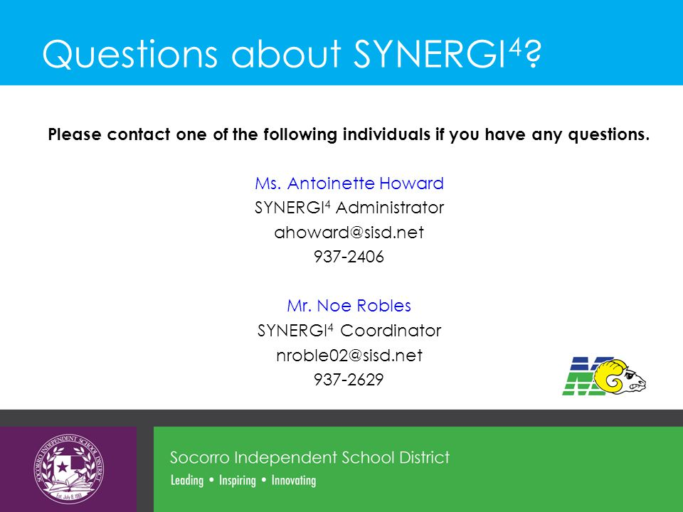Questions about SYNERGI 4 ? Please contact one of the following individuals if you have any questions. Ms. Antoinette Howard SYNERGI 4 Administrator a