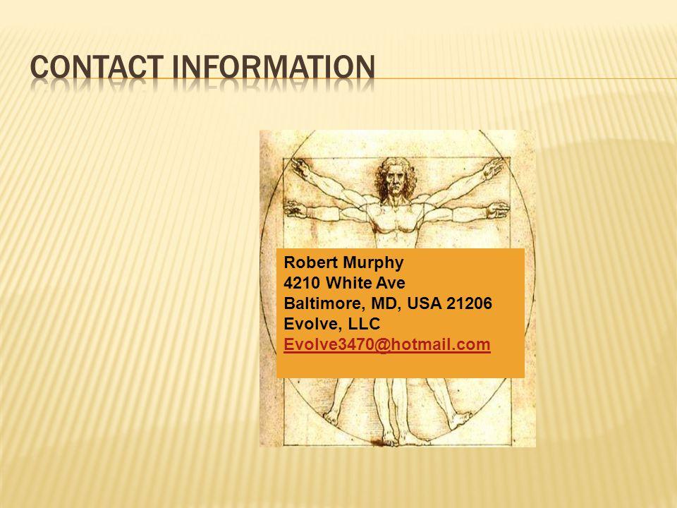 Robert Murphy 4210 White Ave Baltimore, MD, USA 21206 Evolve, LLC Evolve3470@hotmail.com