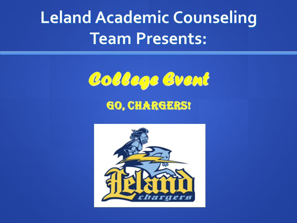 Leland Academic Counseling Team Presents: College Event Go, Chargers!