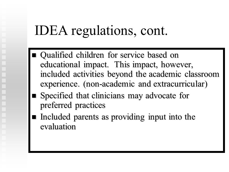 IDEA regulations, cont. Qualified children for service based on educational impact.