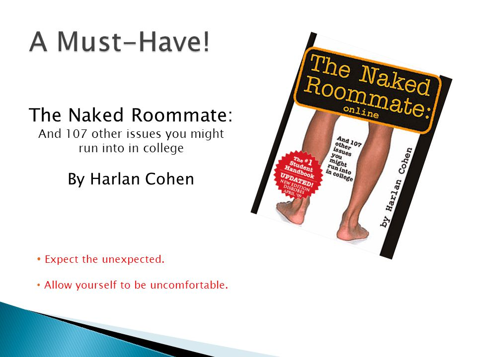 The Naked Roommate: And 107 other issues you might run into in college By Harlan Cohen Expect the unexpected.