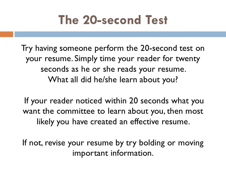 The 20-second Test Try having someone perform the 20-second test on your resume.