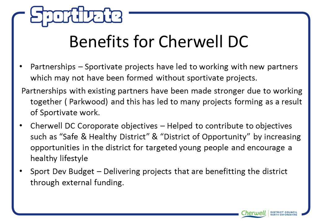 Benefits for Cherwell DC Partnerships – Sportivate projects have led to working with new partners which may not have been formed without sportivate pr