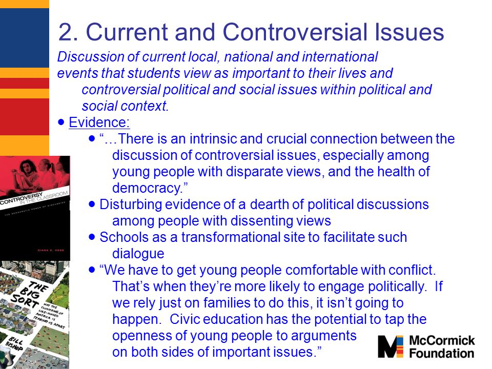 2. Current and Controversial Issues Discussion of current local, national and international events that students view as important to their lives and