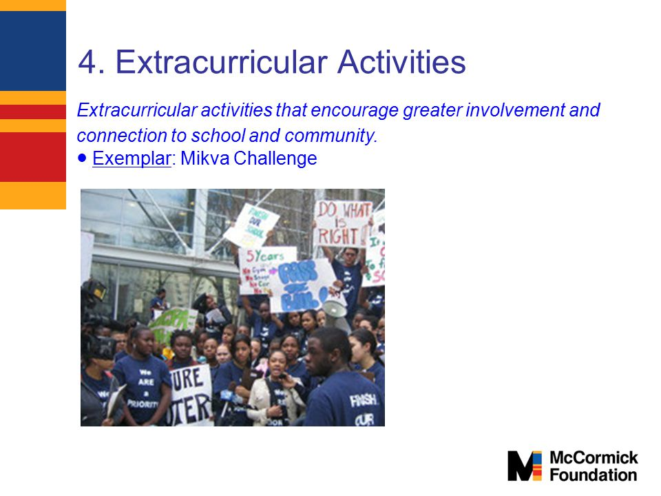 4. Extracurricular Activities Extracurricular activities that encourage greater involvement and connection to school and community. ● Exemplar: Mikva