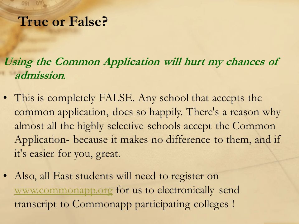 Using the Common Application will hurt my chances of admission. This is completely FALSE. Any school that accepts the common application, does so happ