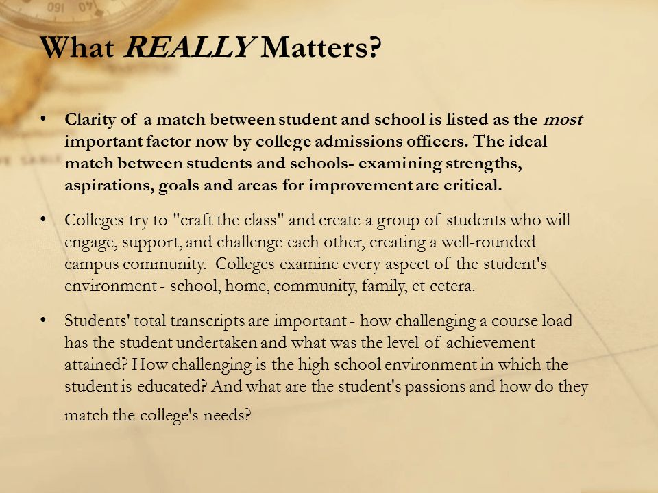 What REALLY Matters? Clarity of a match between student and school is listed as the most important factor now by college admissions officers. The idea