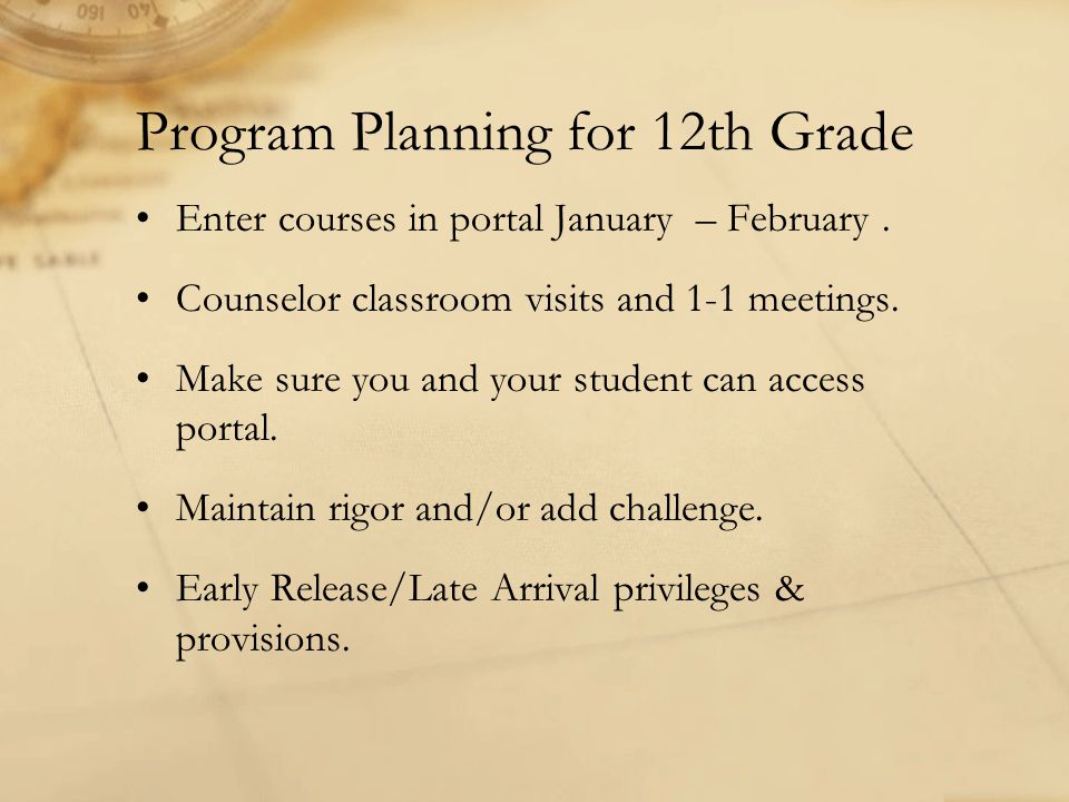 Program Planning for 12th Grade Enter courses in portal January – February. Counselor classroom visits and 1-1 meetings. Make sure you and your studen