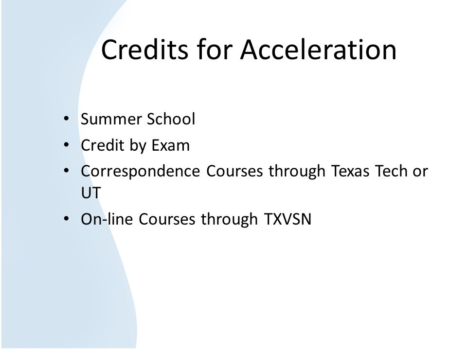 Credits for Acceleration Summer School Credit by Exam Correspondence Courses through Texas Tech or UT On-line Courses through TXVSN