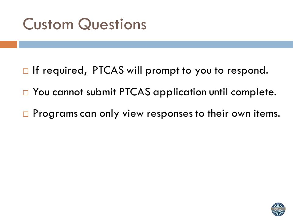 Custom Questions  If required, PTCAS will prompt to you to respond.