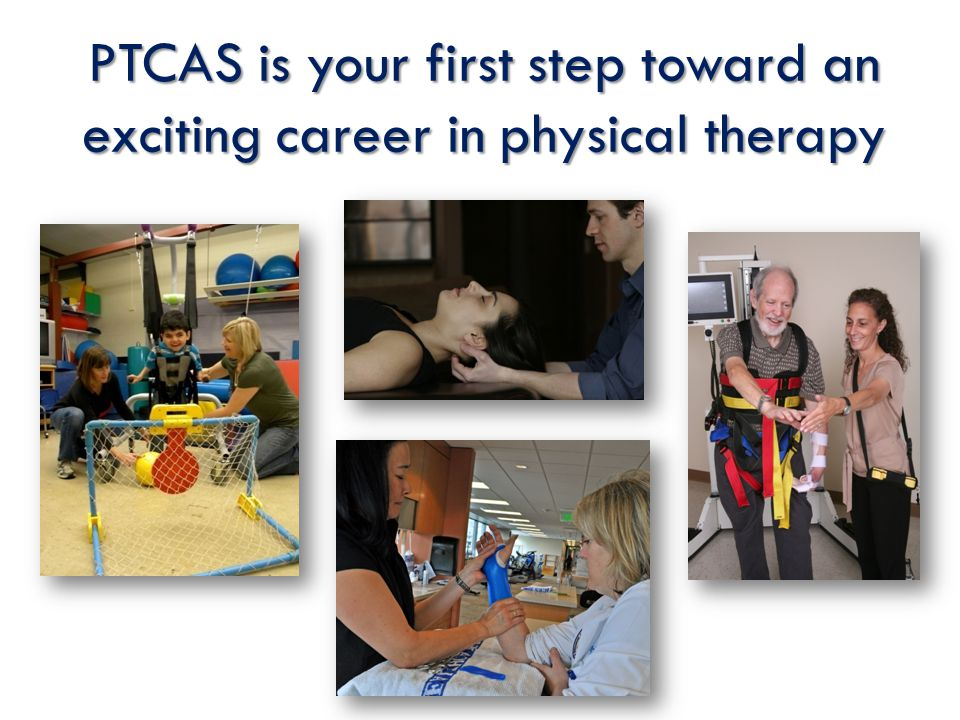 PTCAS is your first step toward an exciting career in physical therapy