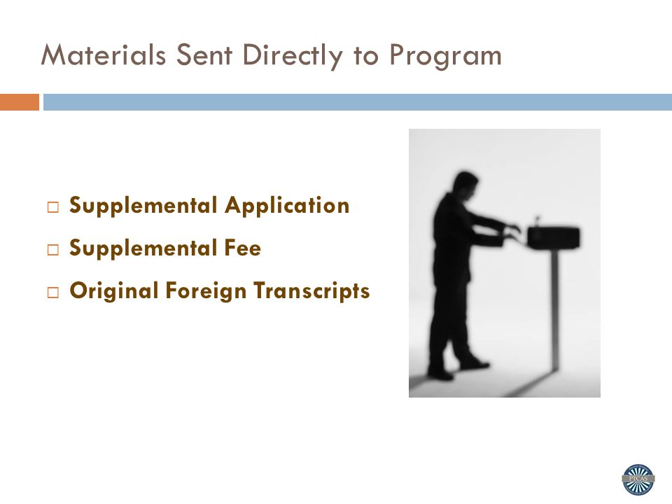 Materials Sent Directly to Program  Supplemental Application  Supplemental Fee  Original Foreign Transcripts