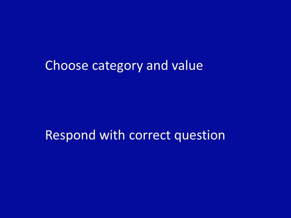 Choose category and value Respond with correct question