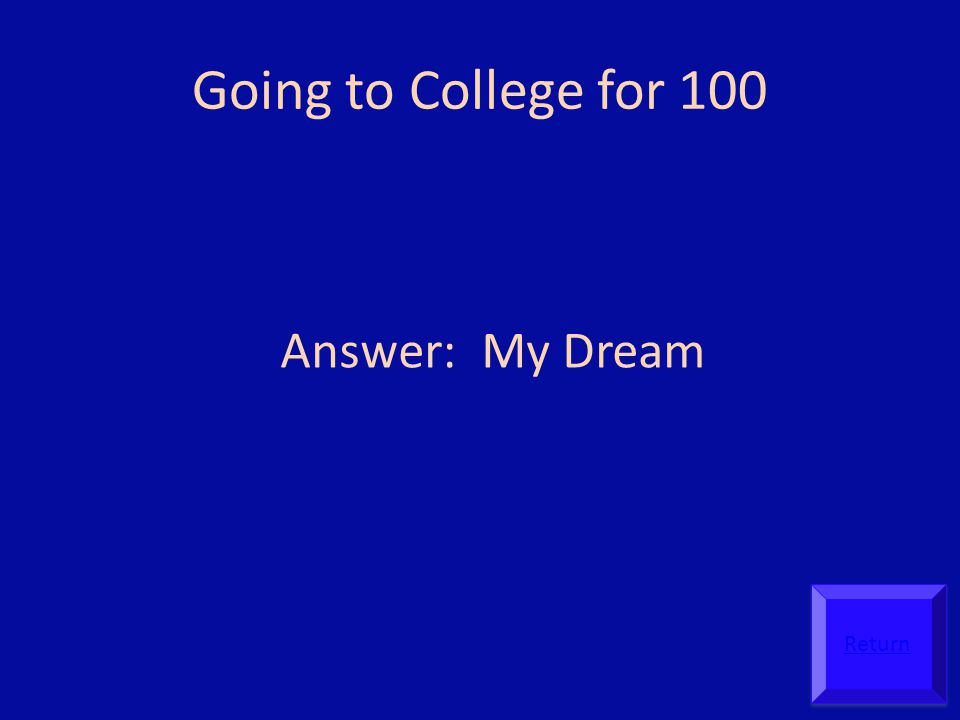 Going to College for 100 Answer: My Dream Return