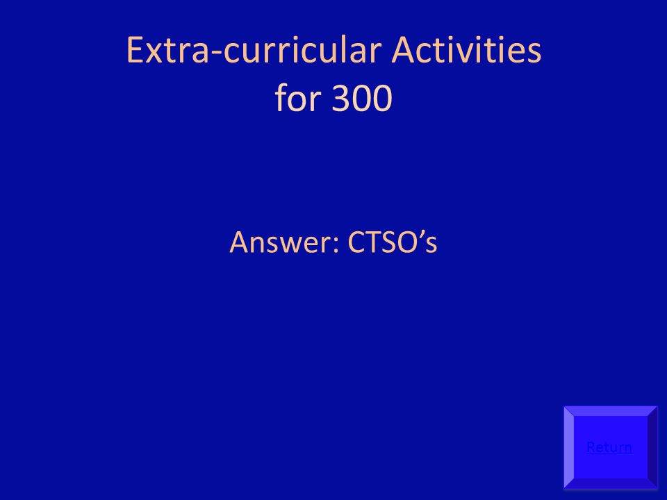 Extra-curricular Activities for 300 Answer: CTSO's Return
