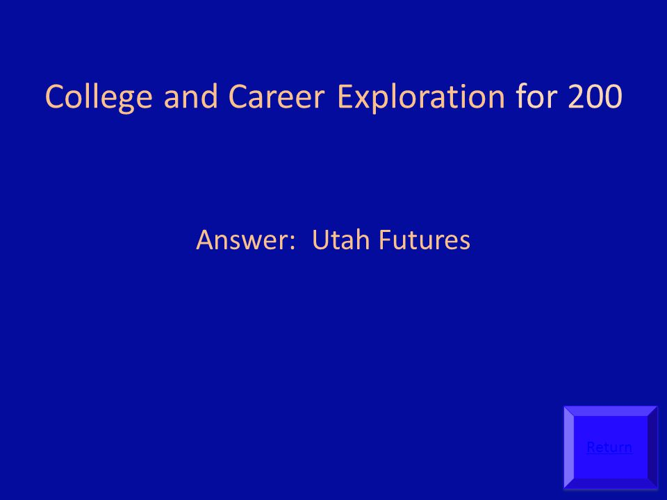 College and Career Exploration for 200 Answer: Utah Futures Return