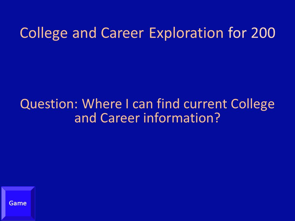 College and Career Exploration for 200 Question: Where I can find current College and Career information.